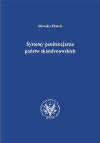 Systemy penitencjarne państw skandynawskich na tle polityki kryminalnej, karnej i penitencjarnej - Monika Płatek