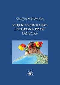 Międzynarodowa ochrona praw dziecka - Grażyna Michałowska