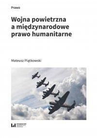 Wojna powietrzna a międzynarodowe prawo humanitarne - Mateusz Piątkowski