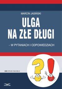 Ulga na złe długi - w pytaniach i odpowiedziach - Marcin Jasiński