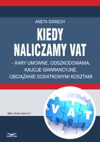 Kiedy naliczamy VAT – kary umowne, odszkodowania, kaucje gwarancyjne, obciążanie dodatkowymi kosztami - Aneta Szwęch