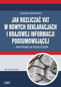Jak rozliczać VAT w nowych deklaracjach i krajowej informacji podsumowującej – instrukcja rozliczeń - Joanna Dmowska