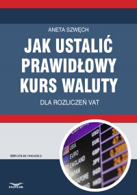 Jak ustalić prawidłowy kurs waluty dla rozliczeń VAT - Aneta Szwęch