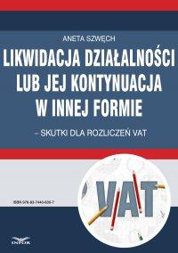 Likwidacja działalności lub jej kontynuacja w innej formie – skutki dla rozliczeń VAT - Aneta Szwęch