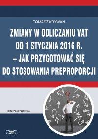Zmiany w odliczaniu VAT od 1 stycznia 2016 r.  jak przygotować się do stosowania preproporcji - Tomasz Krywan