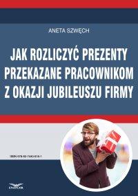 Jak rozliczyć prezenty przekazane pracownikom z okazji jubileuszu firmy - Aneta Szwęch