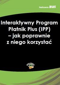 Interaktywny Program Płatnik Plus (IPP) – jak poprawnie z niego korzystać - Opracowanie zbiorowe