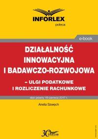 Działalność innowacyjna i badawczo-rozwojowa - ulgi i rozliczenia rachunkowe - Aneta Szwęch