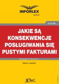Jakie są konsekwencje posługiwania się pustymi fakturami - Marcin Jasiński