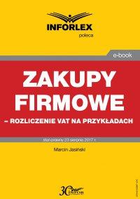 Zakupy firmowe – rozliczenie VAT na przykładach - Marcin Jasiński