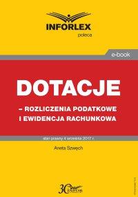 Dotacje - rozliczenia podatkowe i ewidencja rachunkowa - Aneta Szwęch