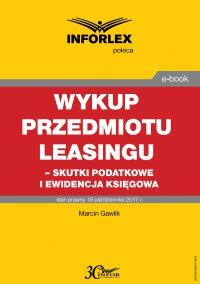 Wykup przedmiotu leasingu – skutki podatkowe i ewidencja księgowa - Marcin Gawlik