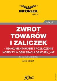 Zwrot towarów i zaliczek – udokumentowanie i rozliczenie korekty w deklaracji oraz JPK_VAT - Aneta Szwęch