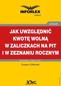 Jak uwzględniać kwotę wolną w zaliczkach na PIT i w zeznaniu rocznym - Grzegorz Ziółkowski