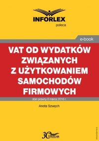 VAT od wydatków związanych z użytkowaniem samochodów firmowych - Aneta Szwęch
