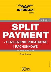 Split payment – rozliczenie podatkowe i rachunkowe - Aneta Szwęch