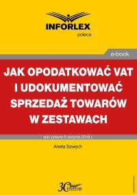 Jak opodatkować VAT i udokumentować sprzedaż towarów w zestawach - Aneta Szwęch