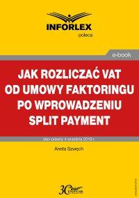 Jak rozliczać VAT od umowy faktoringu po wprowadzeniu split payment - Aneta Szwęch