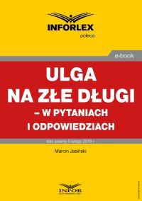 Ulga na złe długi  – w pytaniach i odpowiedziach - Marcin Jasiński