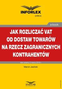 Jak rozliczać VAT od dostaw towarów na rzecz zagranicznych kontrahentów - Marcin Jasiński