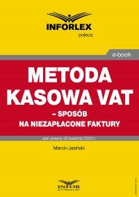 Metoda kasowa w VAT – sposób na niezapłacone faktury - Marcin Jasiński