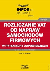Rozliczanie VAT od napraw samochodów firmowych w pytaniach i odpowiedziach - Marcin Jasiński