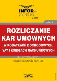 Rozliczanie kar umownych w podatkach dochodowych, VAT i księgach rachunkowych - Krzysztof Janczukowicz