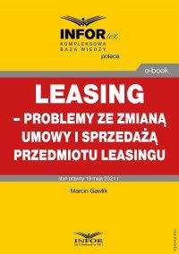Leasing – problemy ze zmianą umowy i sprzedażą przedmiotu leasingu - Marcin Gawlik