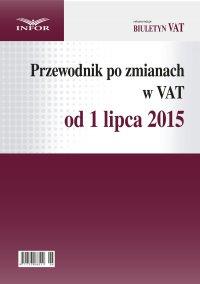 Przewodnik po zmianach w VAT od 1 lipca 2015 r - Opracowanie zbiorowe