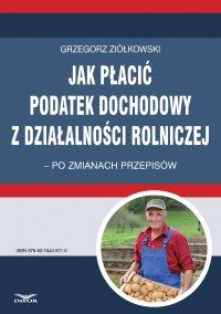 Jak płacić podatek dochodowy z działalności rolniczej – po zmianach przepisów - Grzegorz Ziółkowski