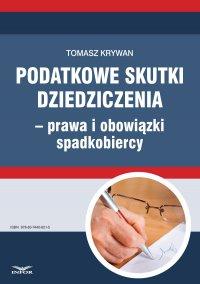 Podatkowe skutki dziedziczenia − prawa i obowiązki spadkobiercy - Tomasz Krywan