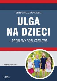 Ulga na dzieci – problemy rozliczeniowe - Grzegorz Ziółkowski