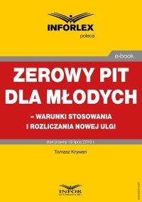 Zerowy PIT dla młodych – warunki stosowania i rozliczania nowej ulgi - Tomasz Krywan