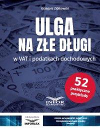 Ulga na złe długi w VAT i podatkach dochodowych - Grzegorz Ziółkowski