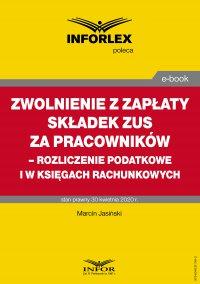 Zwolnienie z zapłaty składek ZUS za pracowników – rozliczenie podatkowe i w księgach rachunkowych - Tomasz Krywan
