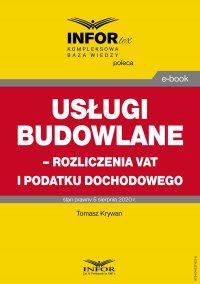 Usługi budowlane – rozliczenia VAT i podatku dochodowego - Tomasz Krywan