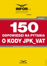 150 odpowiedzi na pytania o kody w JPK_VAT - Opracowanie zbiorowe