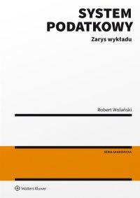 System podatkowy. Zarys wykładu - Robert Wolański