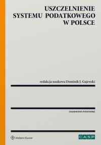 Uszczelnienie systemu podatkowego w Polsce - Dominik J. Gajewski