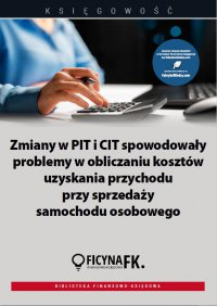 Zmiany w PIT i CIT spowodowały problemy w obliczaniu kosztów uzyskania przychodu przy sprzedaży samochodu osobowego - Opracowanie zbiorowe