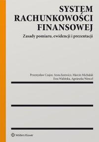 System rachunkowości finansowej. Zasady pomiaru, ewidencji i prezentacji - Przemysław Czajor