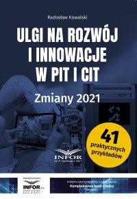 Ulgi na rozwój i innowacje w PIT i CIT. Zmiany 2021 - Radosław Kowalski
