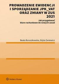 Prowadzenie ewidencji i sporządzanie JPK_VAT oraz zmiany w ZUS 2021 Jak przygotować biuro rachunkowe do nowych zasad - Beata Boruszkowska