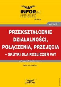 Przekształcenie działalności, połączenia, przejęcia – skutki dla rozliczeń VAT - Marcin Jasiński