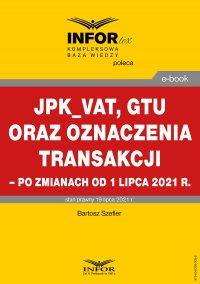 JPK_VAT, GTU oraz oznaczenia transakcji – po zmianach od 1 lipca 2021 r. - Bartosz Szefler
