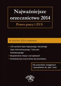 Najważniejsze orzecznictwo 2014. Prawo pracy i ZUS - Michał Culepa