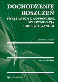 Dochodzenie roszczeń związanych z mobbingiem, dyskryminacją i molestowaniem - Grzegorz Jędrejek