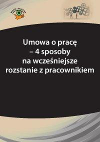 Umowa o pracę - 4 sposoby na wcześniejsze rozstanie z pracownikiem - Monika Frączek