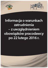 Informacja o warunkach zatrudnienia – z uwzględnieniem obowiązków pracodawcy po 22 lutego 2016 r. - Adrianna Jasińska-Cichoń