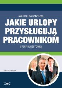 Jakie urlopy przysługują pracownikom sfery budżetowej - Magdalena Kasprzak